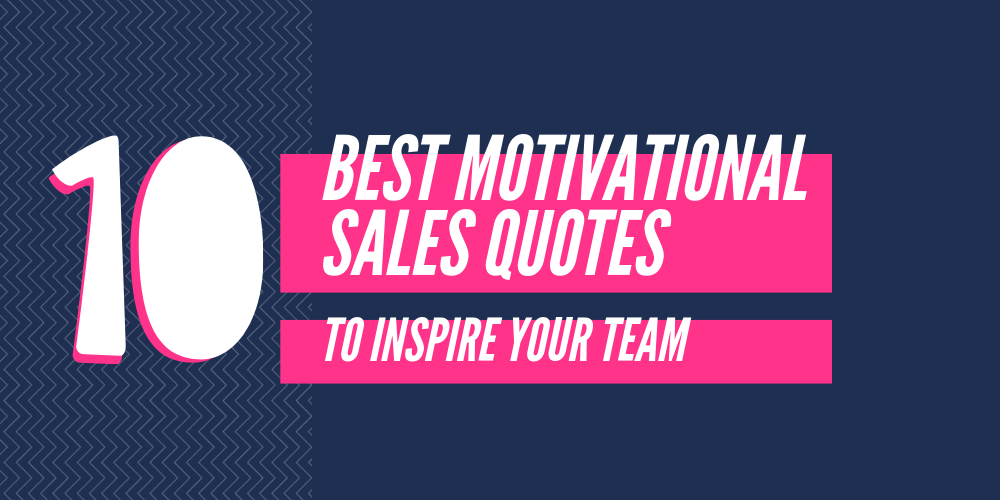 10 best motivational sales quotes to inspire your sales team